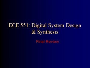 ECE 551 Digital System Design Synthesis Final Review