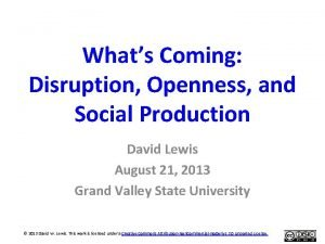 Whats Coming Disruption Openness and Social Production David