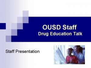 OUSD Staff Drug Education Talk Staff Presentation Flow
