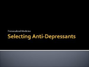 Personalized Medicine Selecting AntiDepressants Patent This presentation is