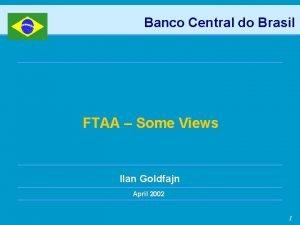 Banco Central do Brasil FTAA Some Views Ilan