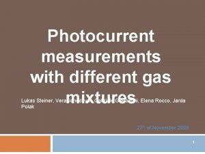 Photocurrent measurements with different gas mixtures Lukas Steiner