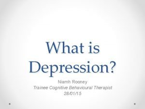What is Depression Niamh Rooney Trainee Cognitive Behavioural