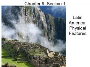 Chapter 9 Section 1 Latin America Physical Features