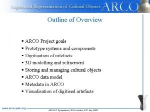 Outline of Overview ARCO Project goals Prototype systems