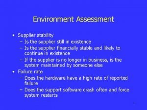 Environment Assessment Supplier stability Is the supplier still