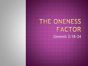Genesis 2 18 24 Physical oneness Now for