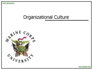 UNCLASSIFIED Organizational Culture UNCLASSIFIED UNCLASSIFIED Organizational Culture MAGTF