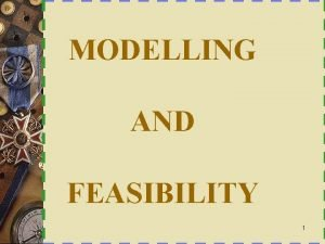 MODELLING AND FEASIBILITY 1 System modelling w System