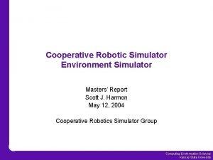 Cooperative Robotic Simulator Environment Simulator Masters Report Scott