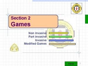 Section 2 Games Non invasive Part invasive Invasive