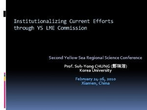 Institutionalizing Current Efforts through YS LME Commission Second