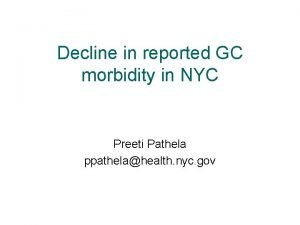 Decline in reported GC morbidity in NYC Preeti