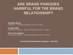 ARE BRAND PARODIES HARMFUL FOR THE BRAND RELATIONSHIP