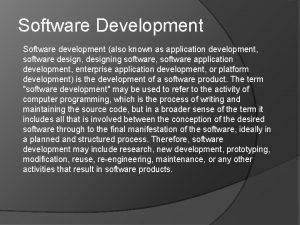 Software Development Software development also known as application