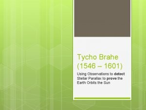 Tycho Brahe 1546 1601 Using Observations to detect