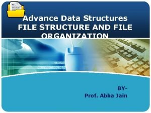LOGO Advance Data Structures FILE STRUCTURE AND FILE