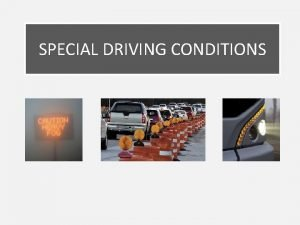 SPECIAL DRIVING CONDITIONS Special Driving Conditions Lesson 1
