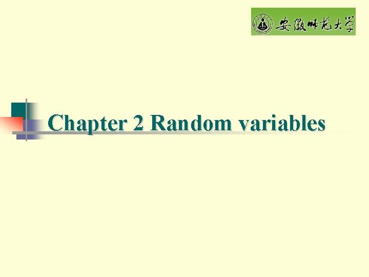 Chapter 2 Random variables 2 1 Random variables
