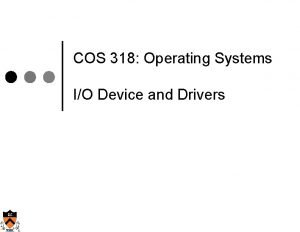 COS 318 Operating Systems IO Device and Drivers