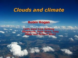 Clouds and climate Robin Hogan with input from