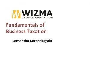 Fundamentals of Business Taxation Samantha Karandagoda Taxation Governments