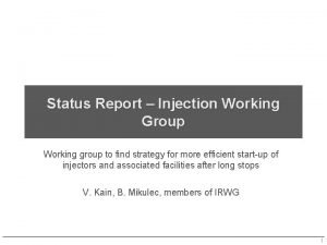 Status Report Injection Working Group Working group to