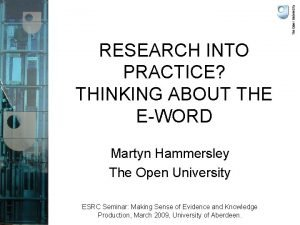 RESEARCH INTO PRACTICE THINKING ABOUT THE EWORD Martyn