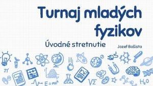 Turnaj mladch fyzikov vodn stretnutie Jozef Baista Zachrte