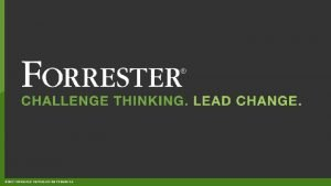 2017 FORRESTER REPRODUCTION PROHIBITED WEBINAR Predictions 2017 The