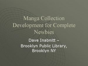 Manga Collection Development for Complete Newbies Dave Inabnitt