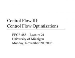 Control Flow III Control Flow Optimizations EECS 483