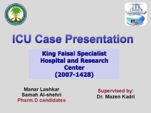 ICU Case Presentation King Faisal Specialist Hospital and
