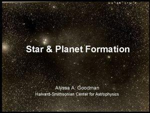 Star Planet Formation Alyssa A Goodman HarvardSmithsonian Center