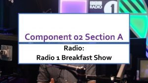 Component 02 Section A Radio Radio 1 Breakfast