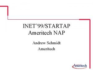 INET 99STARTAP Ameritech NAP Andrew Schmidt Ameritech What