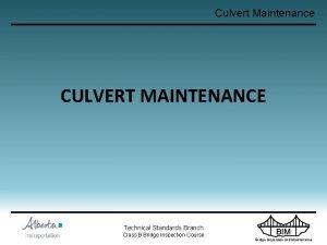 Culvert Maintenance CULVERT MAINTENANCE Technical Standards Branch Class