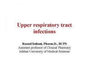 Upper respiratory tract infections Rasool Soltani Pharm D