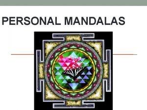 PERSONAL MANDALAS Mandalas The word mandala originates from