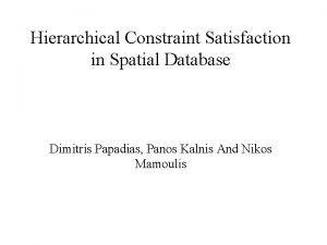 Hierarchical Constraint Satisfaction in Spatial Database Dimitris Papadias