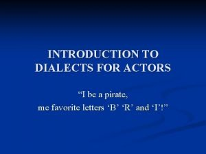 INTRODUCTION TO DIALECTS FOR ACTORS I be a