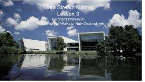 Data Stream Mining Lesson 3 Bernhard Pfahringer University