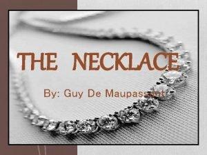 THE NECKLACE By Guy De Maupassant Guy De