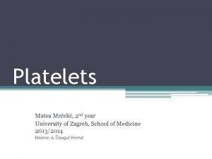 Platelets Matea Mreli 2 nd year University of