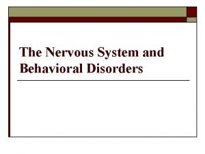 The Nervous System and Behavioral Disorders Nervous System