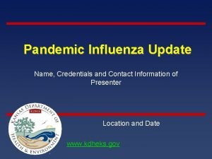 Pandemic Influenza Update Name Credentials and Contact Information