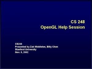 CS 248 Open GL Help Session CS 248