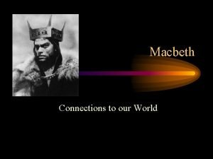 Macbeth Connections to our World Characters themes and