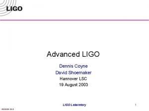 Advanced LIGO Dennis Coyne David Shoemaker Hannover LSC