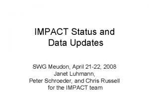 IMPACT Status and Data Updates SWG Meudon April